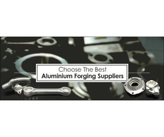 Choose The Best Aluminium Forging Suppliers